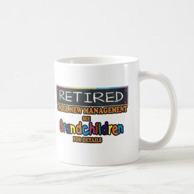 Retired Under New Management Coffee Mug