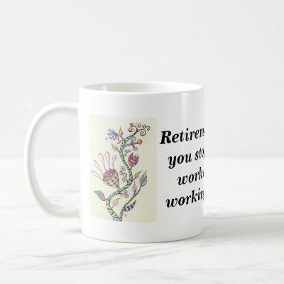 Retirement is when coffee mug
