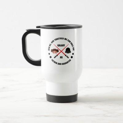 Rule the Galaxy as Father & Daughter Travel Mug