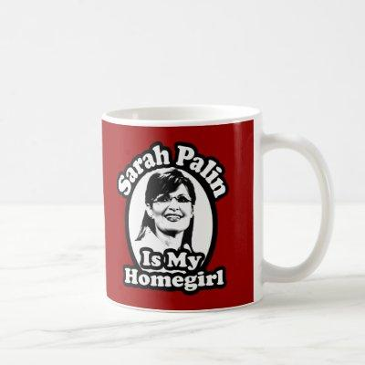 Sarah Palin is my Homegirl Coffee or Travel Mugs