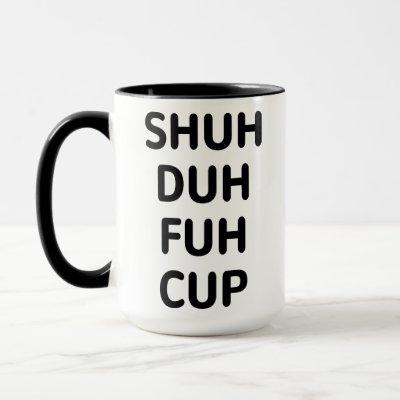 Sarcastic Gifts, Shuh Duh Fuh Cup