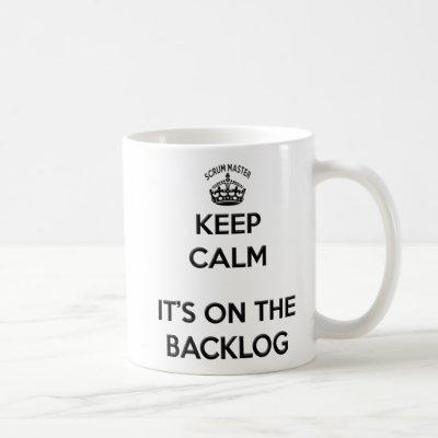 Scrum Master Keep Calm its on the Backlog Coffee Mug