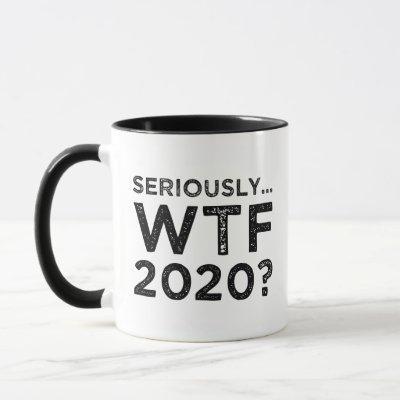 Seriously, WTF 2020? Mug