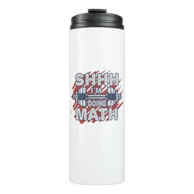 Shhh I'm Doing Math Weight Lifting Gym Fitness T-S Thermal Tumbler