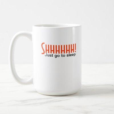 Shhhh! Just go to sleep - mug