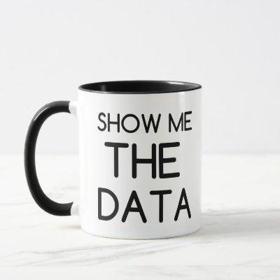 SHOW ME THE DATA MUG