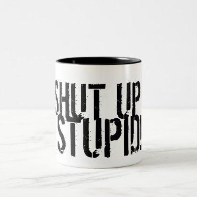 SHUT UP, STUPID! Two-Tone COFFEE MUG
