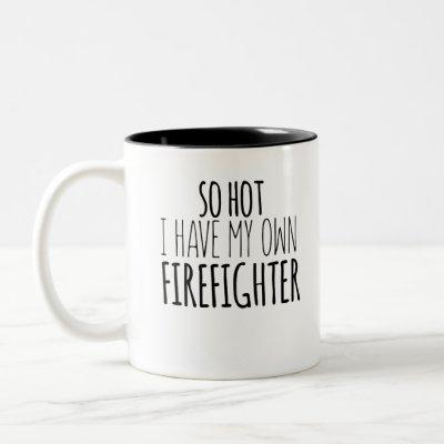 So Hot I Have My Own Firefighter Two-Tone Coffee Mug