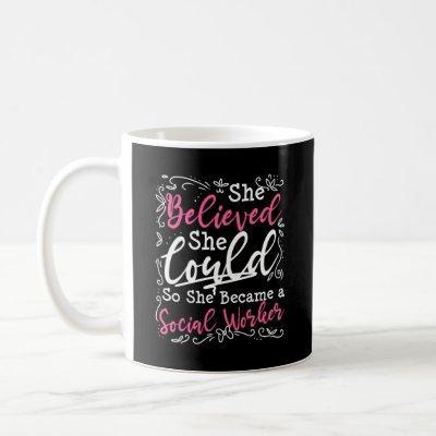 Social Worker Work Graduation Gift She Believed Coffee Mug