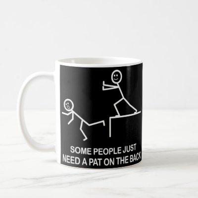Some people just need a pat on the back funny mug
