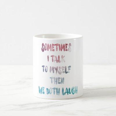 Sometimes I Talk To Myself Then We Both Laugh Coffee Mug