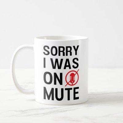 SORRY I WAS ON MUTE, FUNNY VIDEO MEETINGS COFFEE MUG