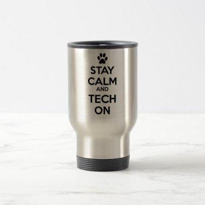 stay calm and tech on mug! travel mug