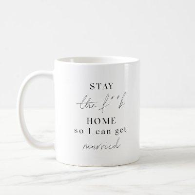 STAY HOME SO I CAN GET MARRIED COFFEE MUG
