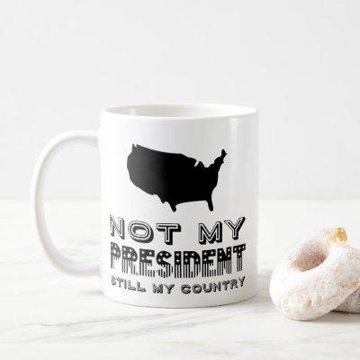 Still My Country Not My President America Black Coffee Mug