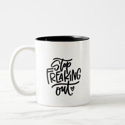 Stop Freaking Out Two-Tone Coffee Mug