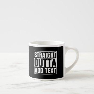STRAIGHT OUTTA - add your text here/create own Espresso Cup