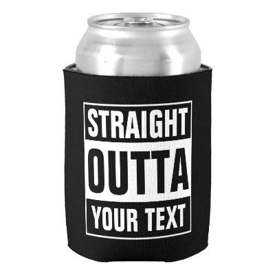 STRAIGHT OUTTA can coolers Design your own
