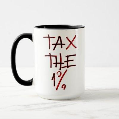Tax the One Percent   Tax the Rich Mug