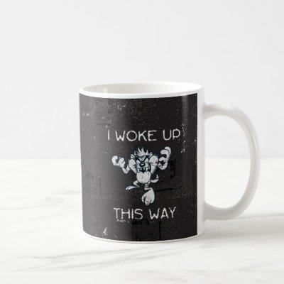 TAZ™ I Woke Up This Way Coffee Mug