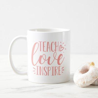 Teach, Love, Inspire | Personalized Message Coffee Mug