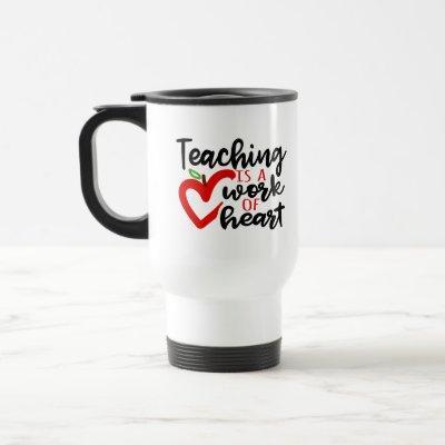 Teaching is a work of heart travel mug