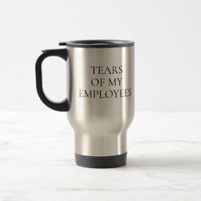 Tears of my Employee Boss Office HR gift Travel Mug