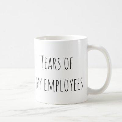 Tears of My Employees Funny Gift Office HR Boss Coffee Mug