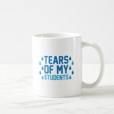 Tears of my Students Coffee Mug
