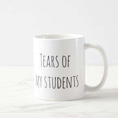 Tears of My Students Funny Gift Teacher Teaching Coffee Mug