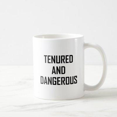 Tenured And Dangerous Teacher Funny Coffee Mug