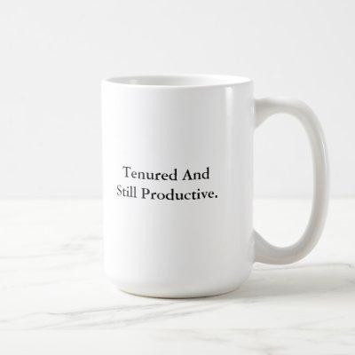 Tenured and Still Productive Coffee Mug