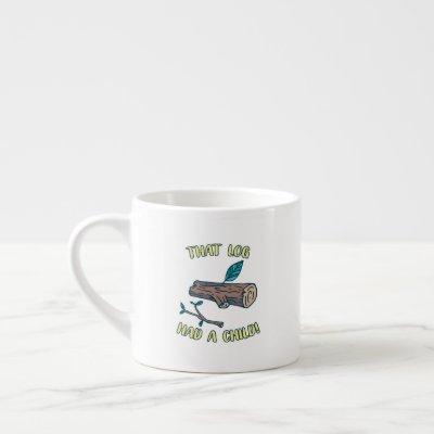 That Log Had A Child Meme Espresso Cup