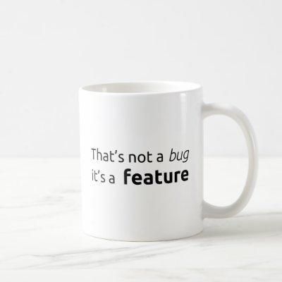 That's a feature coffee mug