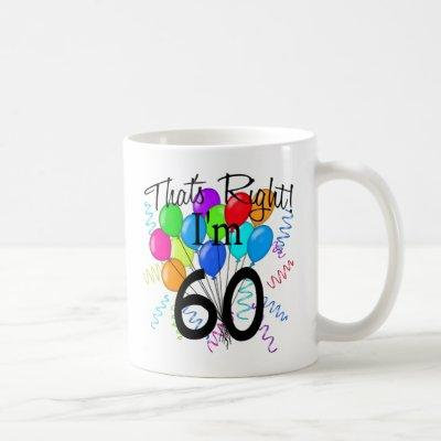 That's Right I'm 60 - Birthday Coffee Mug