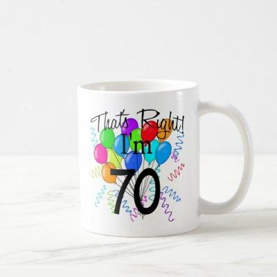 That's Right I'm 70 - Birthday Coffee Mug