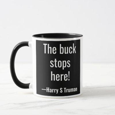 The buck stops here! Harry S Truman Mug