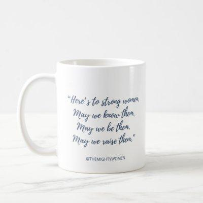 """The Mighty Women mug ~ """"Here's to strong women"""""""