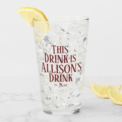 This Drink Is   Custom Name Initial Drink Glass