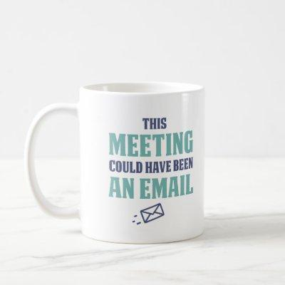 This meeting could have been an email coffee mug