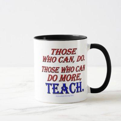 Those who can do MORE, teach. Mug