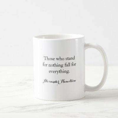 Those Who Stand For Nothing Hamilton Quote Coffee Mug