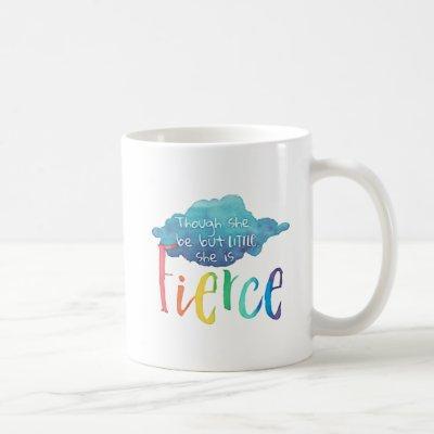 Though She Be But Little, She Is Fierce. Coffee Mug