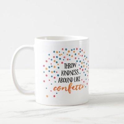 Throw kindness like confetti | Inspirational mug