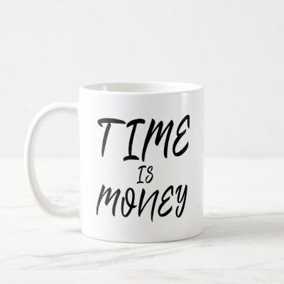 Time Is Money Inspiration Motivational Life Quote Coffee Mug