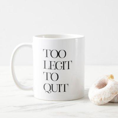 Too Legit To Quit, Motivation Coffee Mug