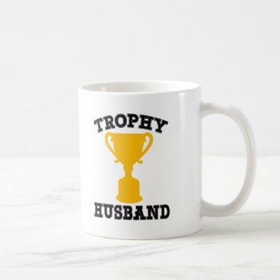 Trophy Husband Funny Coffee Mug