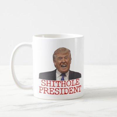 Trump, the Shithole President Coffee Mug
