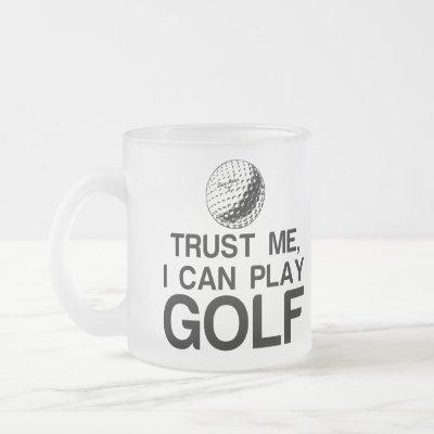 TRUST ME, I CAN PLAY GOLF FROSTED GLASS COFFEE MUG
