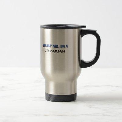 Trust Me I'm a Librarian Travel Mug